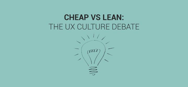 Cheap-lean-ux-culture-debate-header