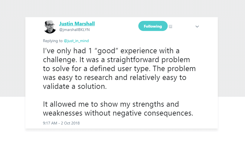 Justin Marshall - a good design challenge lets you show strengths and weaknesses without consequences